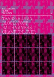 Trans/Human, Bloodsport, Bad Hammers, CHAMPIONLOVER