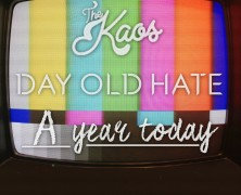 A Year Today, Day Old Hate, The Kaos